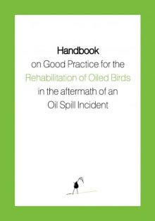 Rehabilitation of Oiled Birds in the aftermath of an Oil Spill Incident -Handbook-2007_1